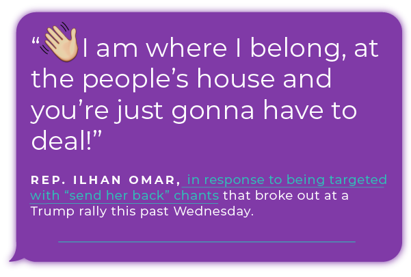"Rep. Ilhan Omar responded to being targeted with  ""send her back"" chants that broke out at a Trump rally this past Wednesday."