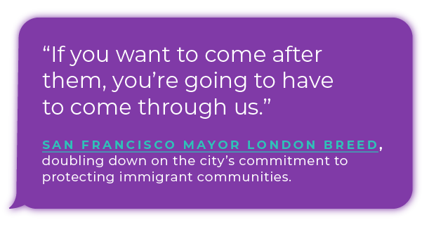 San Francisco Mayor London Breed doubled down on the city's commitment to protecting immigrant communities.