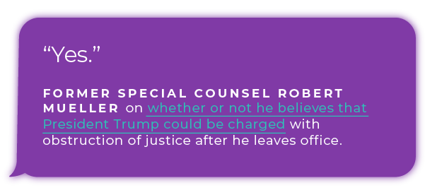 Former special counsel Robert Mueller on whether or not he believes that President Trump could be charged with obstruction of justice after he leaves office.