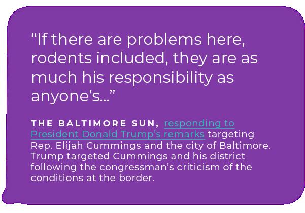 The Baltimore Sun, responding to President Donald Trump's remarks targeting Rep. Elijah Cummings and the city of Baltimore.