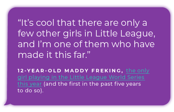 12-year-old Maddy Freking, the only girl playing in the Little League World Series this year (and the first in the past five years to do so).