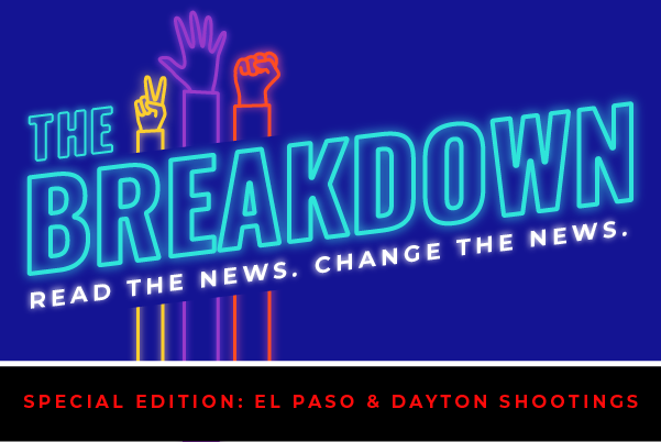 The Breakdown. Read the News. Change the News. Special Edition: El Paso & Dayton Shootings