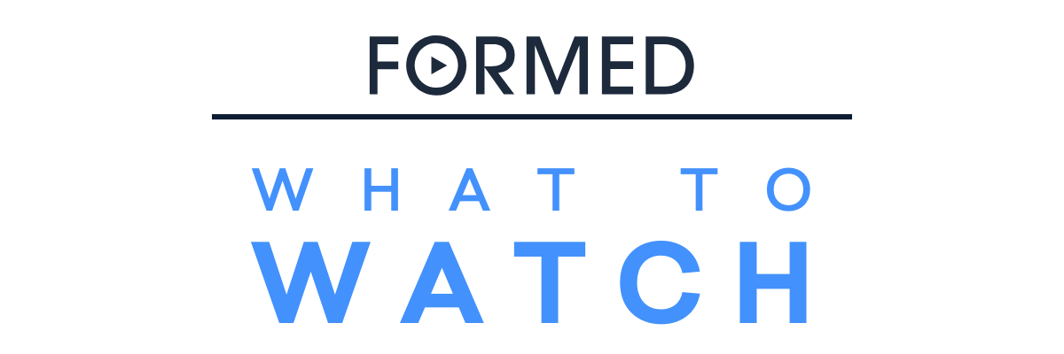 FORMED | What to Watch