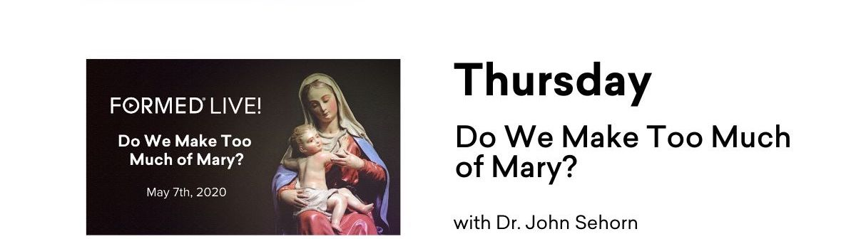 Thursday - Do We Make Too Much of Mary?